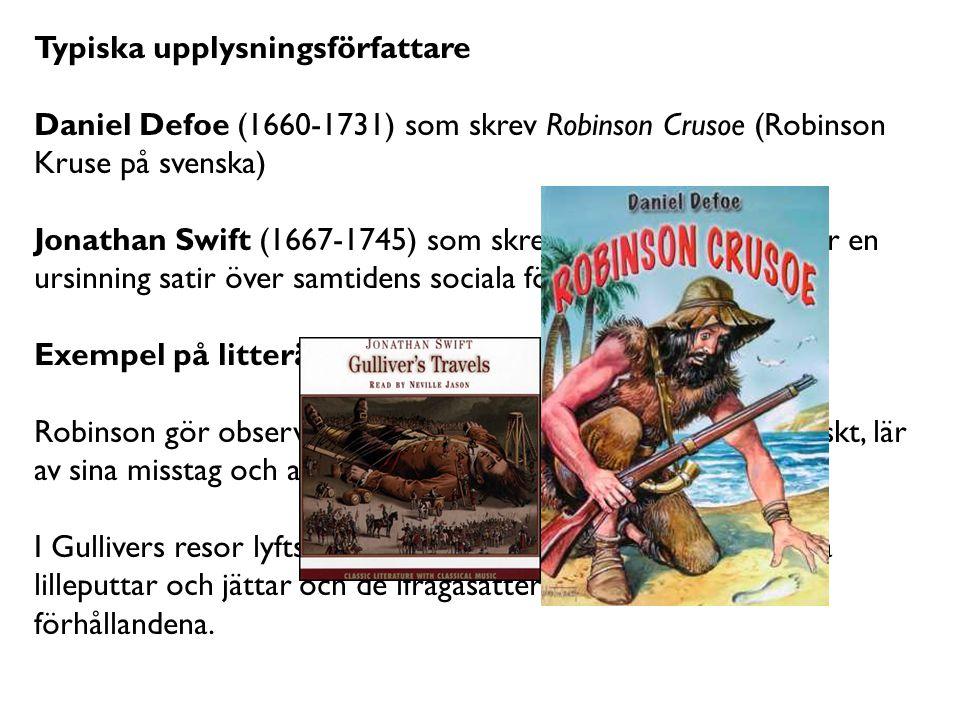 Typiska upplysningsförfattare Daniel Defoe (1660-1731) som skrev Robinson Crusoe (Robinson Kruse på svenska) Jonathan Swift (1667-1745) som skrev Gull