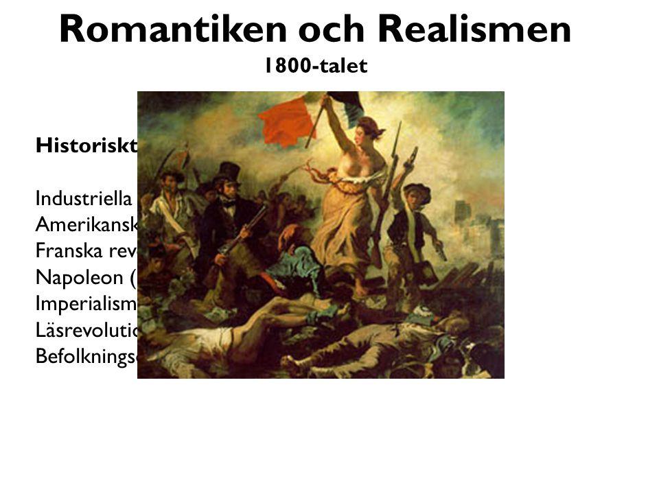 Romantiken och Realismen 1800-talet Historiskt viktigt 1600-1900 Industriella revolutionen Amerikanska revolutionen (1776) Franska revolutionen (1789-