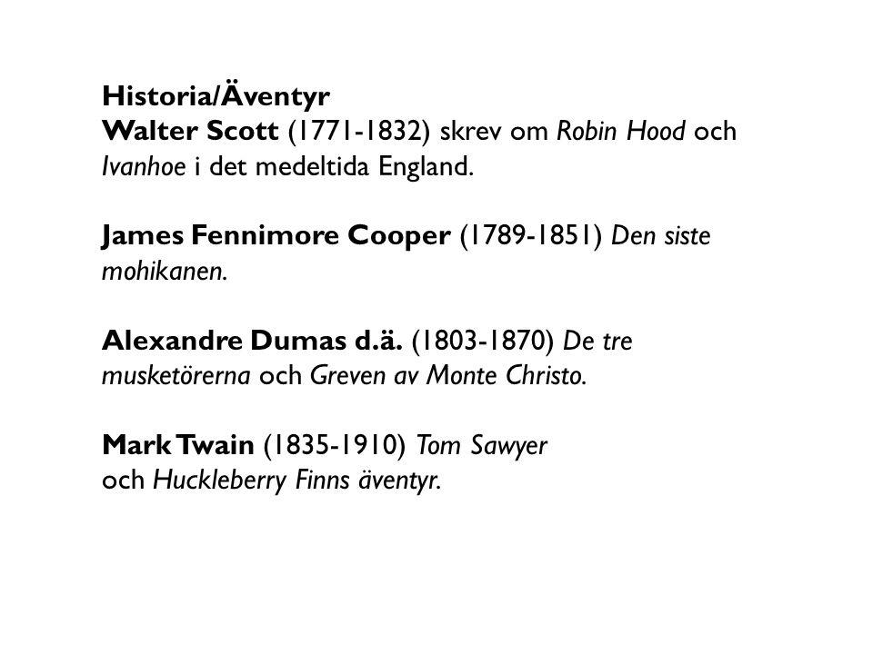 Historia/Äventyr Walter Scott (1771-1832) skrev om Robin Hood och Ivanhoe i det medeltida England. James Fennimore Cooper (1789-1851) Den siste mohika