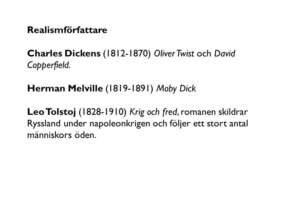 Realismförfattare Charles Dickens (1812-1870) Oliver Twist och David Copperfield. Herman Melville (1819-1891) Moby Dick Leo Tolstoj (1828-1910) Krig o