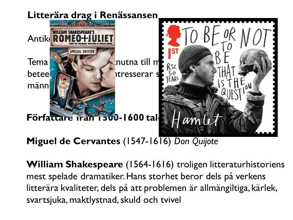Författare från 1500-1600 talet Miguel de Cervantes (1547-1616) Don Quijote William Shakespeare (1564-1616) troligen litteraturhistoriens mest spelade
