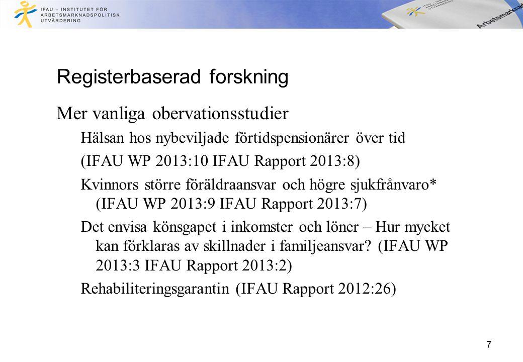 Registerbaserad forskning Mer vanliga obervationsstudier Hälsan hos nybeviljade förtidspensionärer över tid (IFAU WP 2013:10 IFAU Rapport 2013:8) Kvin