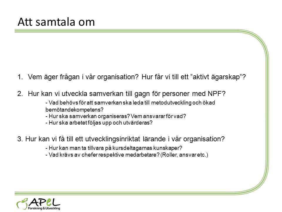 """Att samtala om 1.Vem äger frågan i vår organisation? Hur får vi till ett """"aktivt ägarskap""""? 2.Hur kan vi utveckla samverkan till gagn för personer med"""