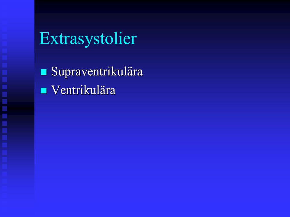 Extrasystolier Supraventrikulära Supraventrikulära Ventrikulära Ventrikulära