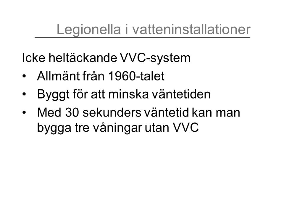 Icke heltäckande VVC-system Allmänt från 1960-talet Byggt för att minska väntetiden Med 30 sekunders väntetid kan man bygga tre våningar utan VVC Legi