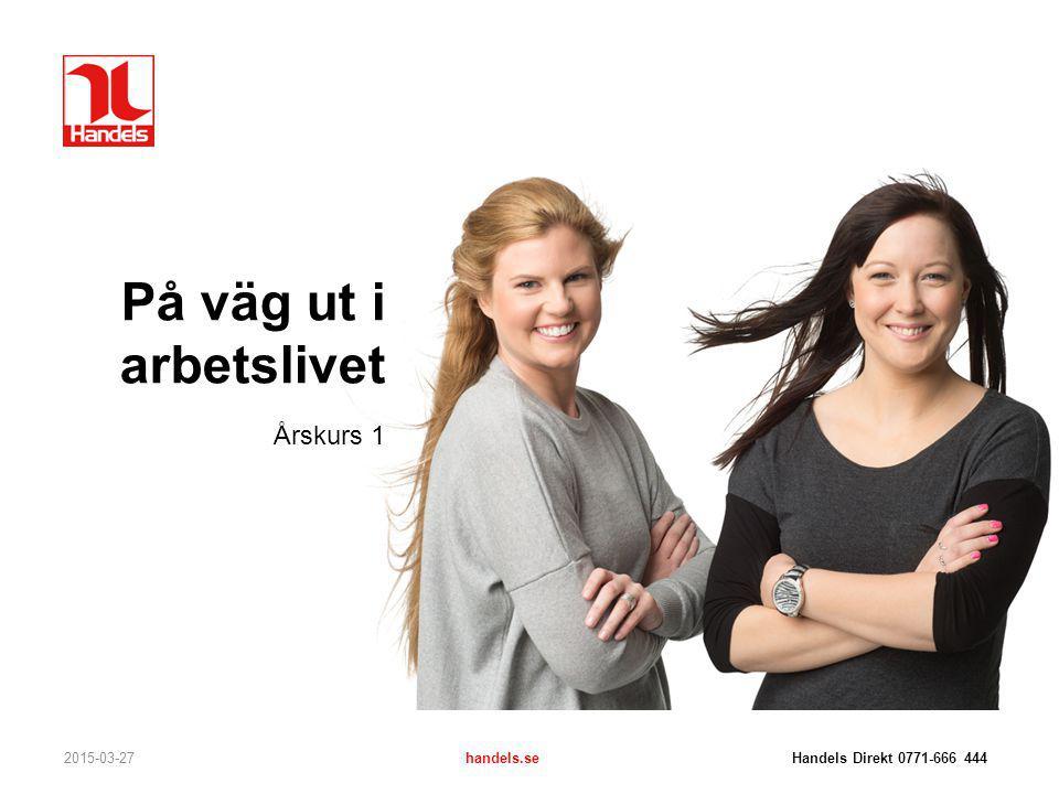 På väg ut i arbetslivet 2015-03-27handels.se Handels Direkt 0771-666 444 Årskurs 1