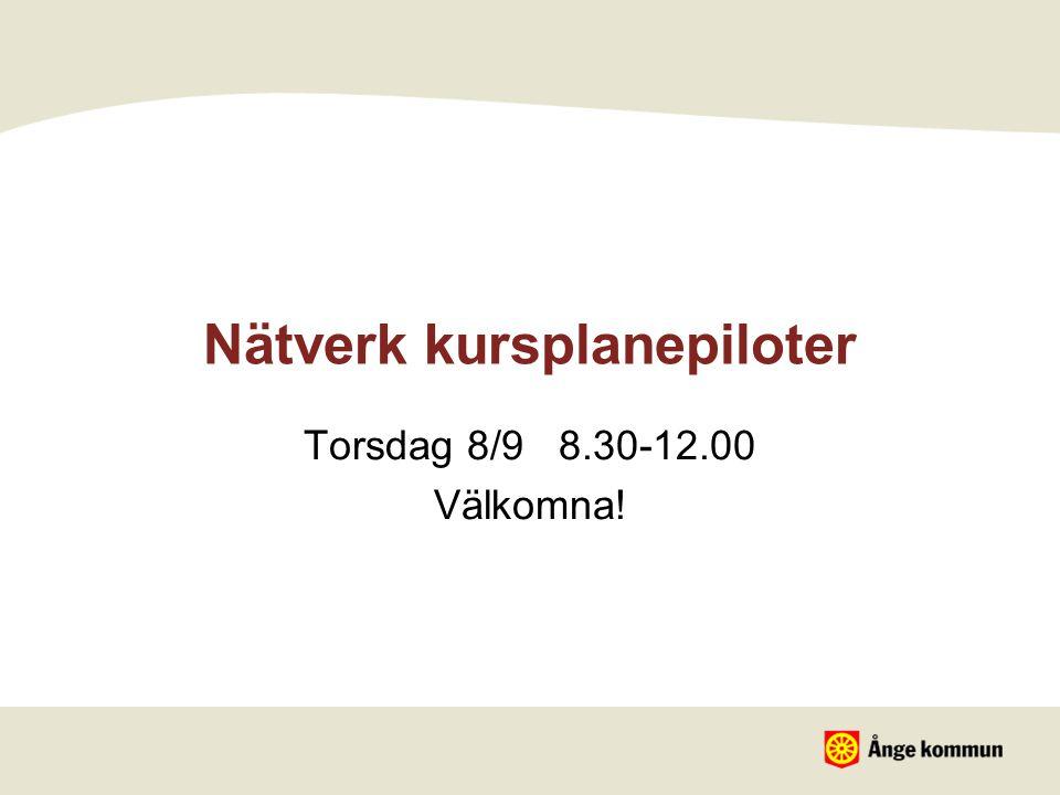 Nätverk kursplanepiloter Torsdag 8/9 8.30-12.00 Välkomna!