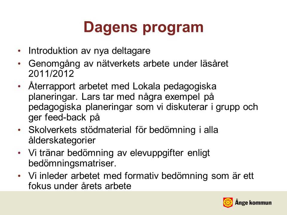 Dagens program Introduktion av nya deltagare Genomgång av nätverkets arbete under läsåret 2011/2012 Återrapport arbetet med Lokala pedagogiska planeringar.