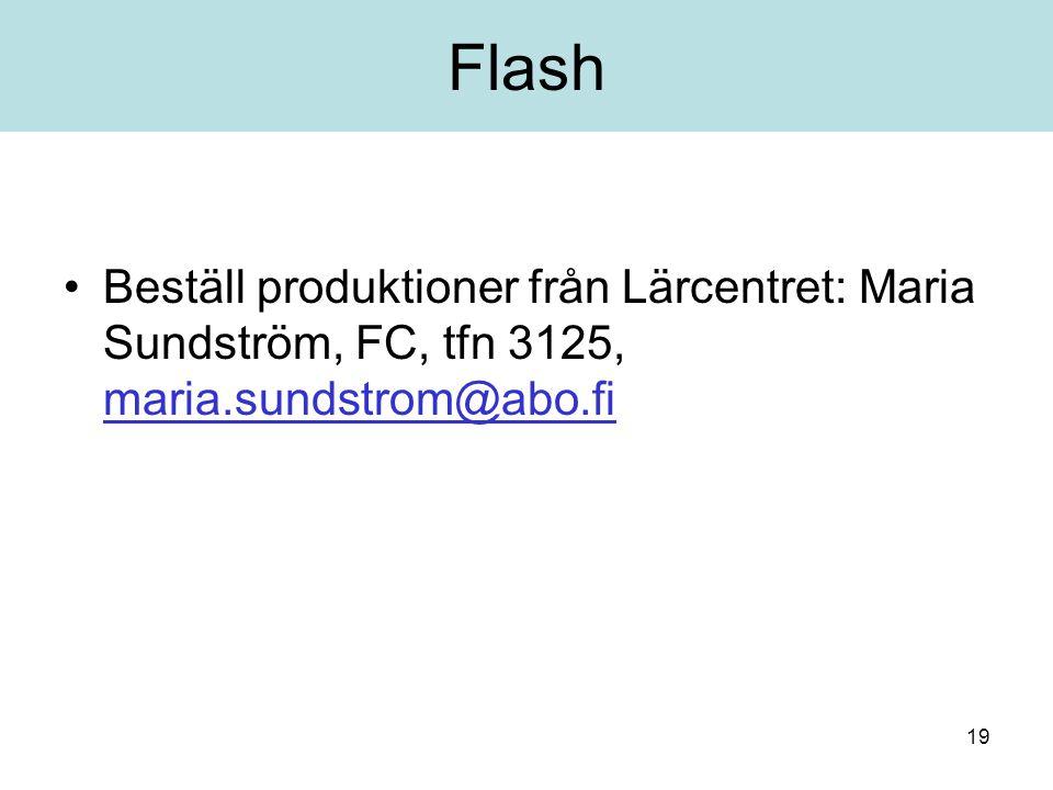 19 Flash Beställ produktioner från Lärcentret: Maria Sundström, FC, tfn 3125, maria.sundstrom@abo.fi maria.sundstrom@abo.fi