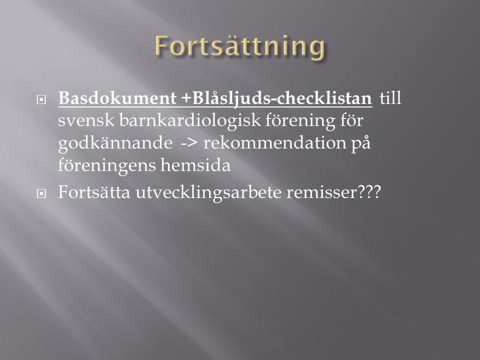  Basdokument +Blåsljuds-checklistan till svensk barnkardiologisk förening för godkännande -> rekommendation på föreningens hemsida  Fortsätta utvecklingsarbete remisser???