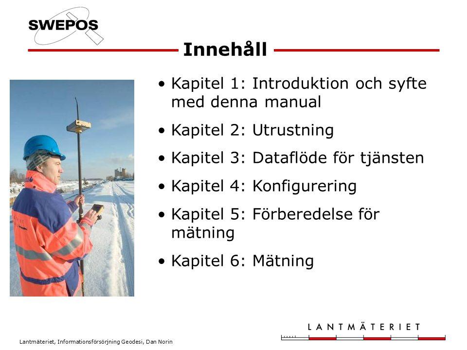 Lantmäteriet, Informationsförsörjning Geodesi, Dan Norin Kapitel 1: Introduktion och syfte med denna manual Kapitel 2: Utrustning Kapitel 3: Dataflöde