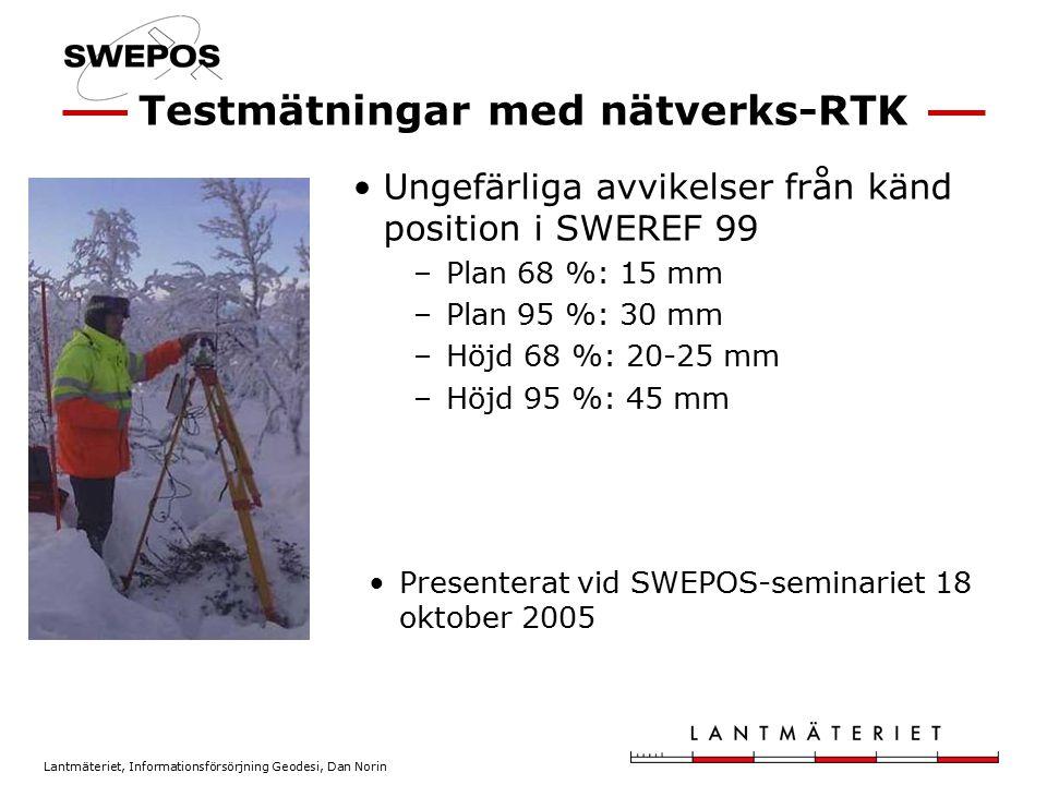 Lantmäteriet, Informationsförsörjning Geodesi, Dan Norin Ungefärliga avvikelser från känd position i SWEREF 99 –Plan 68 %: 15 mm –Plan 95 %: 30 mm –Hö