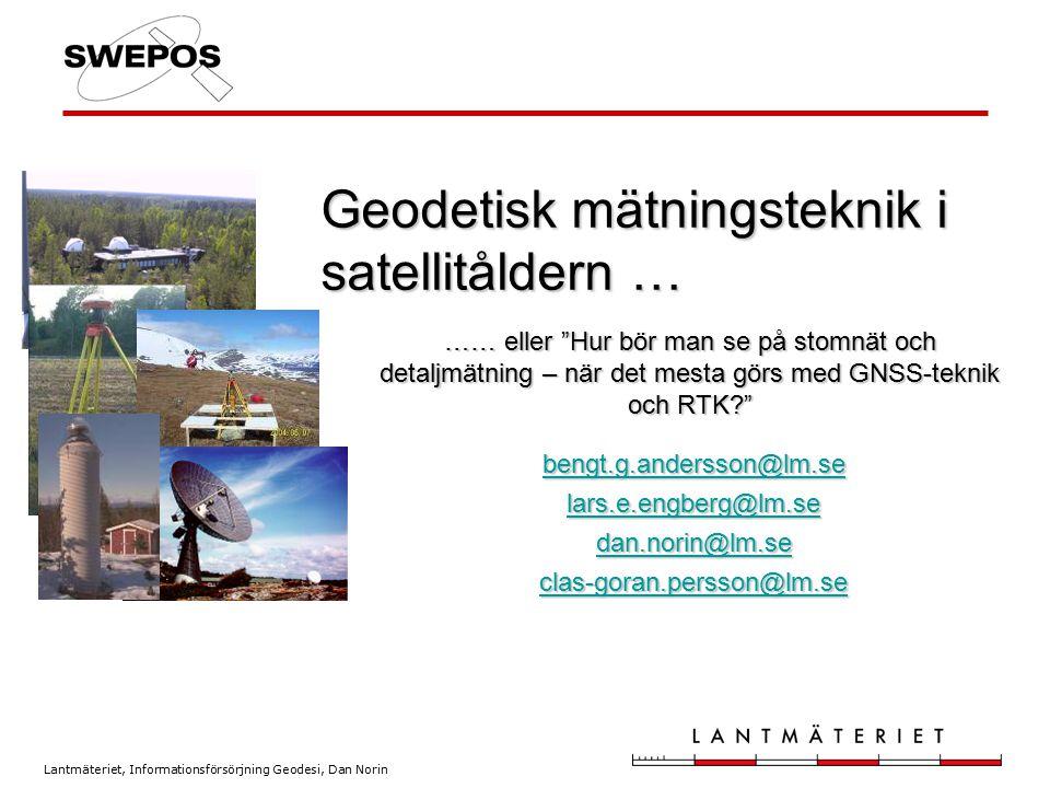 """Lantmäteriet, Informationsförsörjning Geodesi, Dan Norin …… eller """"Hur bör man se på stomnät och detaljmätning – när det mesta görs med GNSS-teknik oc"""