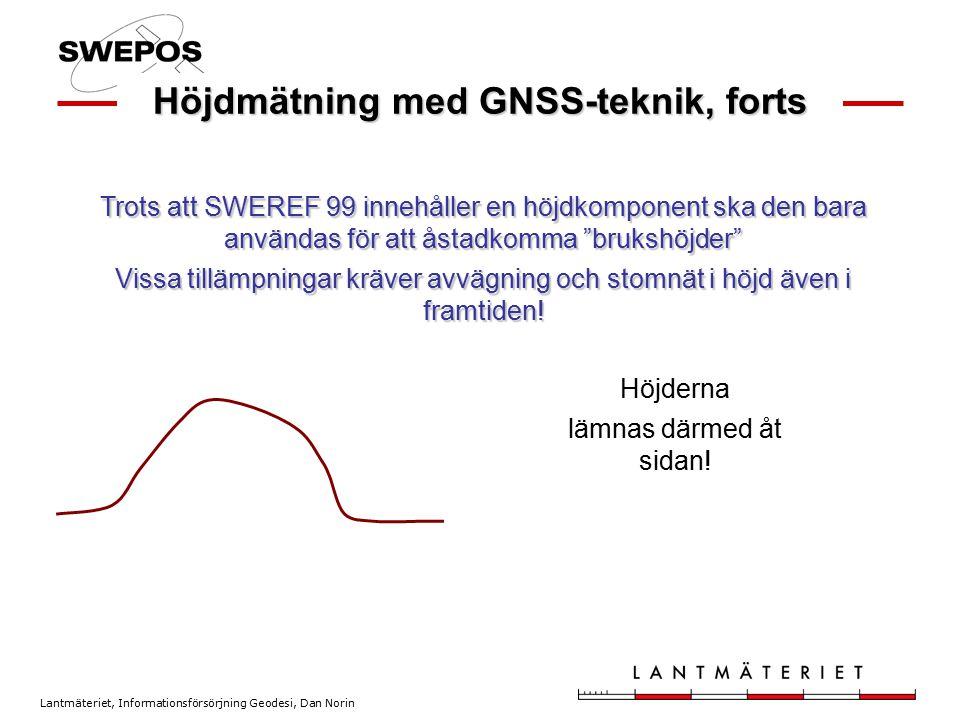 Lantmäteriet, Informationsförsörjning Geodesi, Dan Norin Höjderna Höjdmätning med GNSS-teknik, forts Trots att SWEREF 99 innehåller en höjdkomponent s