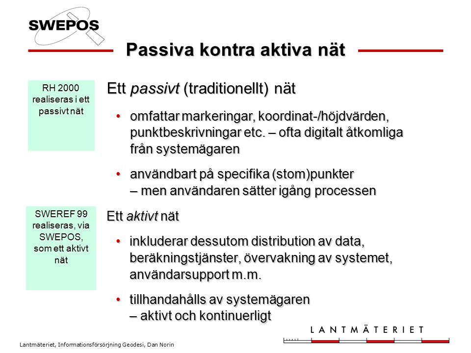 Lantmäteriet, Informationsförsörjning Geodesi, Dan Norin Passiva kontra aktiva nät Ett aktivt nät inkluderar dessutom distribution av data, beräknings