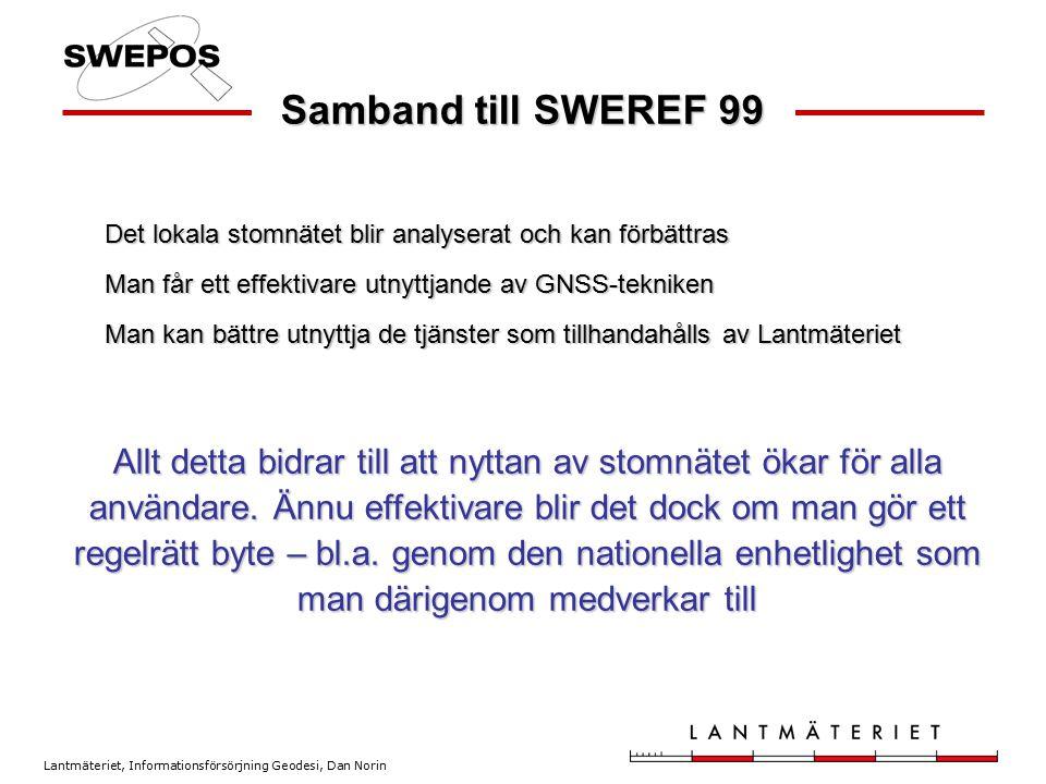 Samband till SWEREF 99 Det lokala stomnätet blir analyserat och kan förbättras Man får ett effektivare utnyttjande av GNSS-tekniken Man kan bättre utn