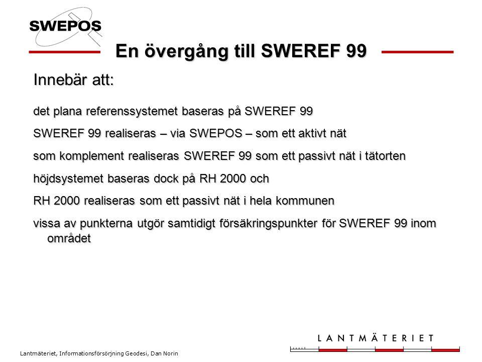 Lantmäteriet, Informationsförsörjning Geodesi, Dan Norin En övergång till SWEREF 99 det plana referenssystemet baseras på SWEREF 99 SWEREF 99 realiser