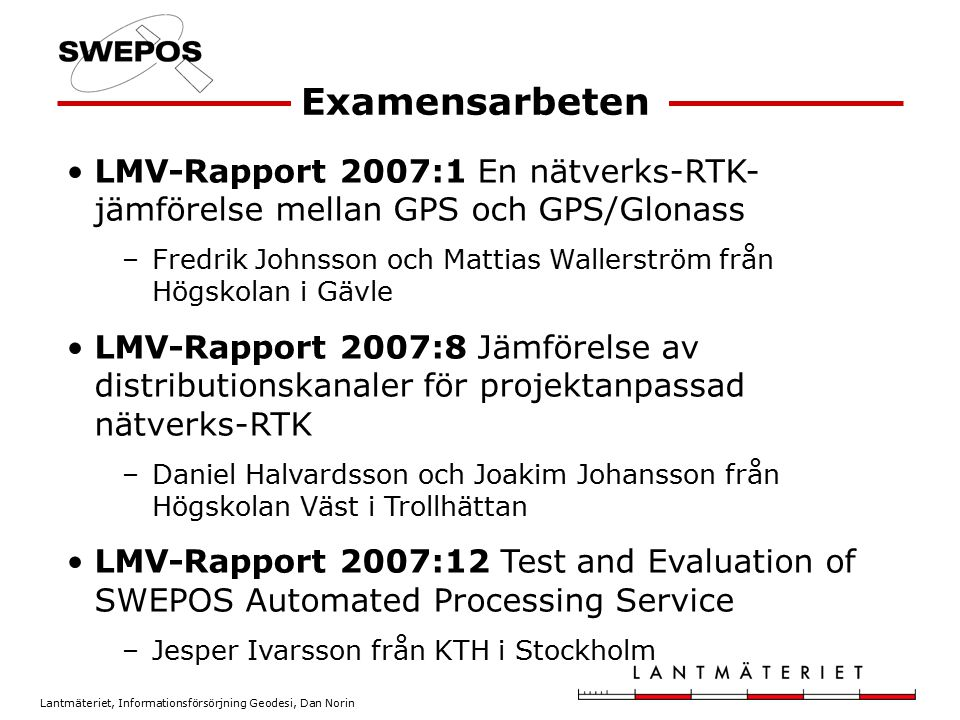 Lantmäteriet, Informationsförsörjning Geodesi, Dan Norin 2007:12007:8 1: 3275 mm159 mm - 5 sat., lång fixtid, skog-Högt 3D-kvalitetstal (89 mm) 2: 83 mm155 mm - Lång fixtid 3: 73 mm60 mm Största avvikelser (3D)
