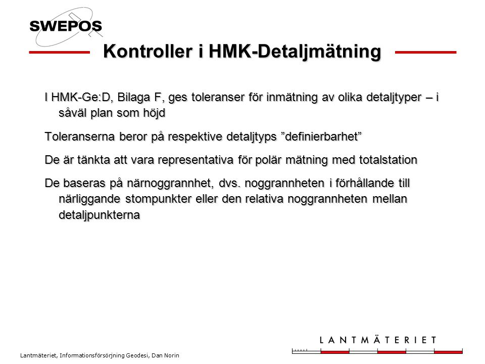 Lantmäteriet, Informationsförsörjning Geodesi, Dan Norin Kontroller i HMK-Detaljmätning I HMK-Ge:D, Bilaga F, ges toleranser för inmätning av olika de