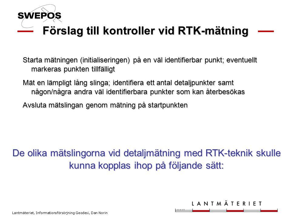Lantmäteriet, Informationsförsörjning Geodesi, Dan Norin Förslag till kontroller vid RTK-mätning Starta mätningen (initialiseringen) på en väl identif