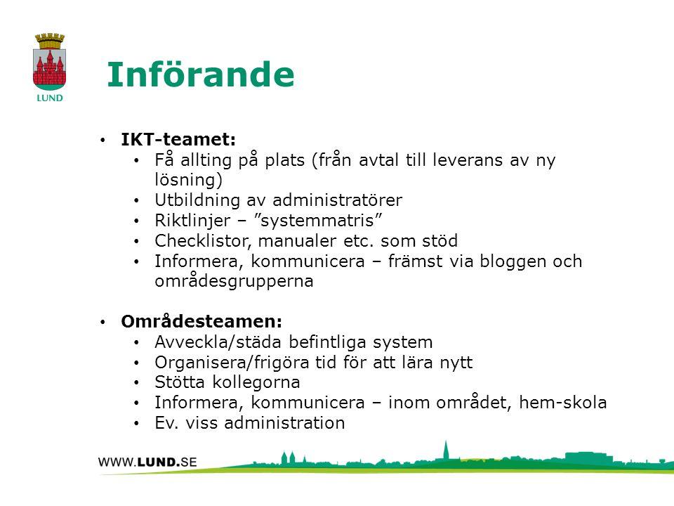 Införande IKT-teamet: Få allting på plats (från avtal till leverans av ny lösning) Utbildning av administratörer Riktlinjer – systemmatris Checklistor, manualer etc.