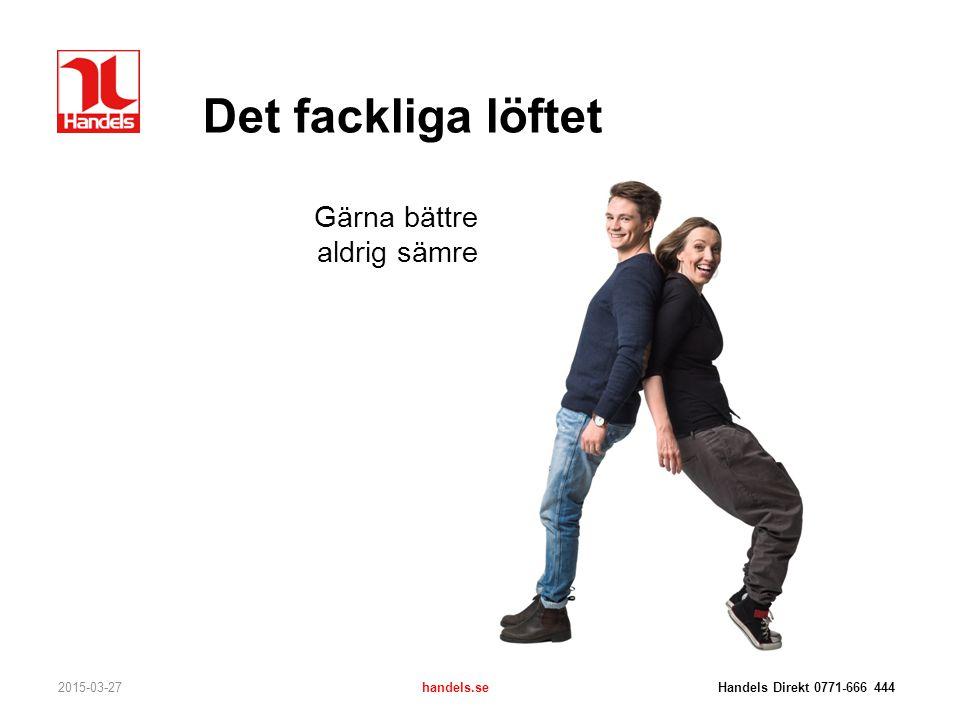 Det fackliga löftet Gärna bättre aldrig sämre 2015-03-27handels.se Handels Direkt 0771-666 444
