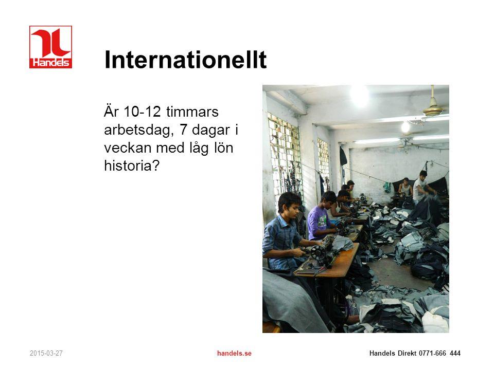 Internationellt Är 10-12 timmars arbetsdag, 7 dagar i veckan med låg lön historia? 2015-03-27handels.se Handels Direkt 0771-666 444