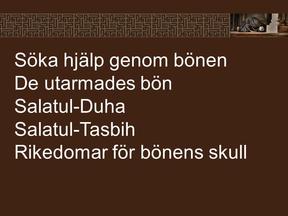 Söka hjälp genom bönen De utarmades bön Salatul-Duha Salatul-Tasbih Rikedomar för bönens skull