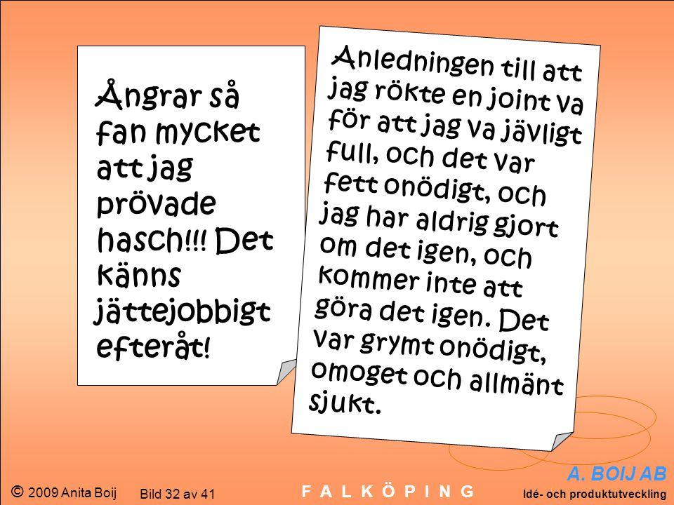 A. BOIJ AB Idé- och produktutveckling © 2009 Anita Boij Bild 32 av 41 F A L K Ö P I N G Ångrar så fan mycket att jag prövade hasch!!! Det känns jättej