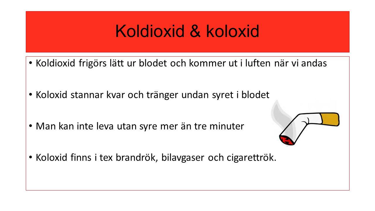 Koldioxid & koloxid Koldioxid frigörs lätt ur blodet och kommer ut i luften när vi andas Koloxid stannar kvar och tränger undan syret i blodet Man kan