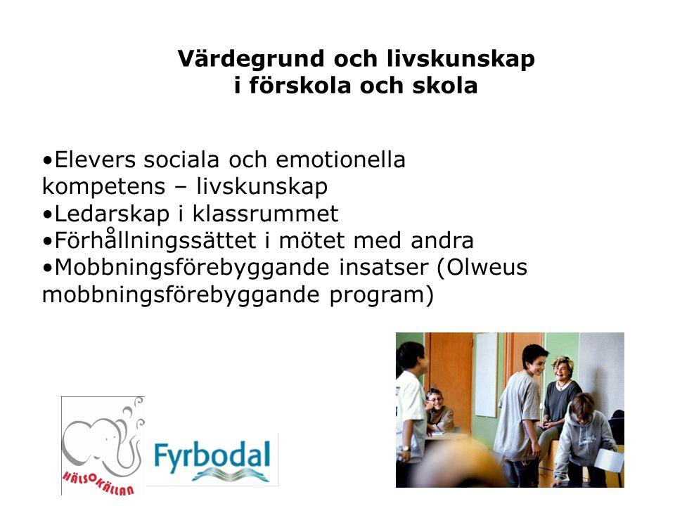 Elevers sociala och emotionella kompetens – livskunskap Ledarskap i klassrummet Förhållningssättet i mötet med andra Mobbningsförebyggande insatser (O