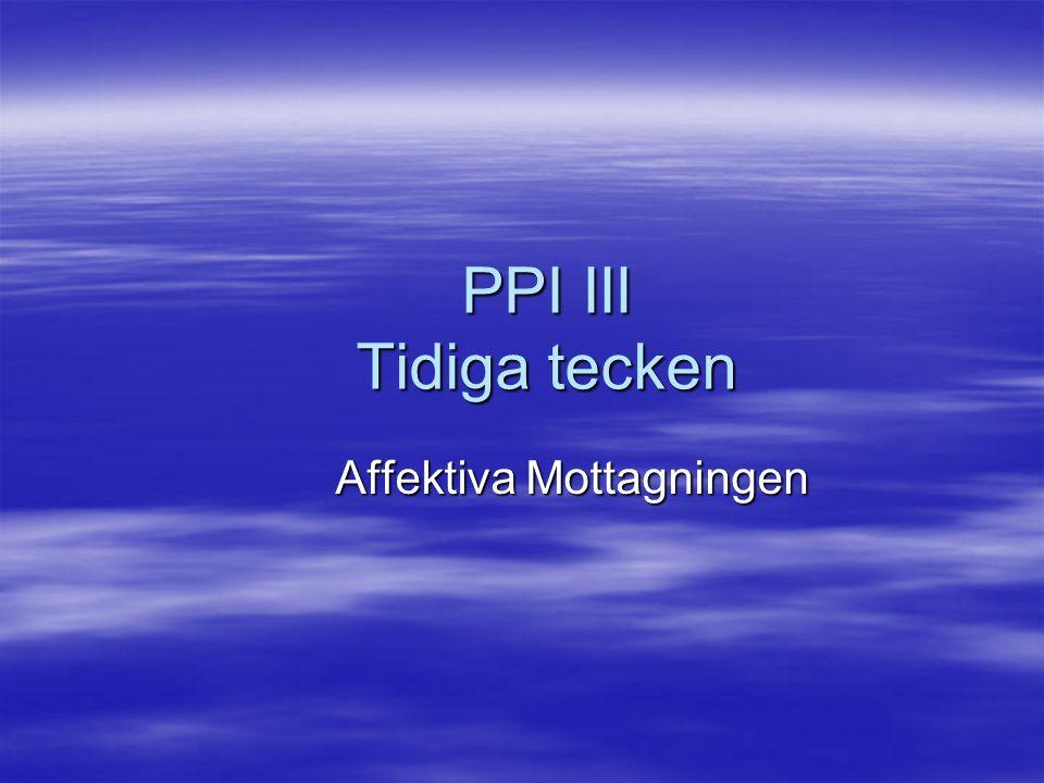PPI III Tidiga tecken Affektiva Mottagningen