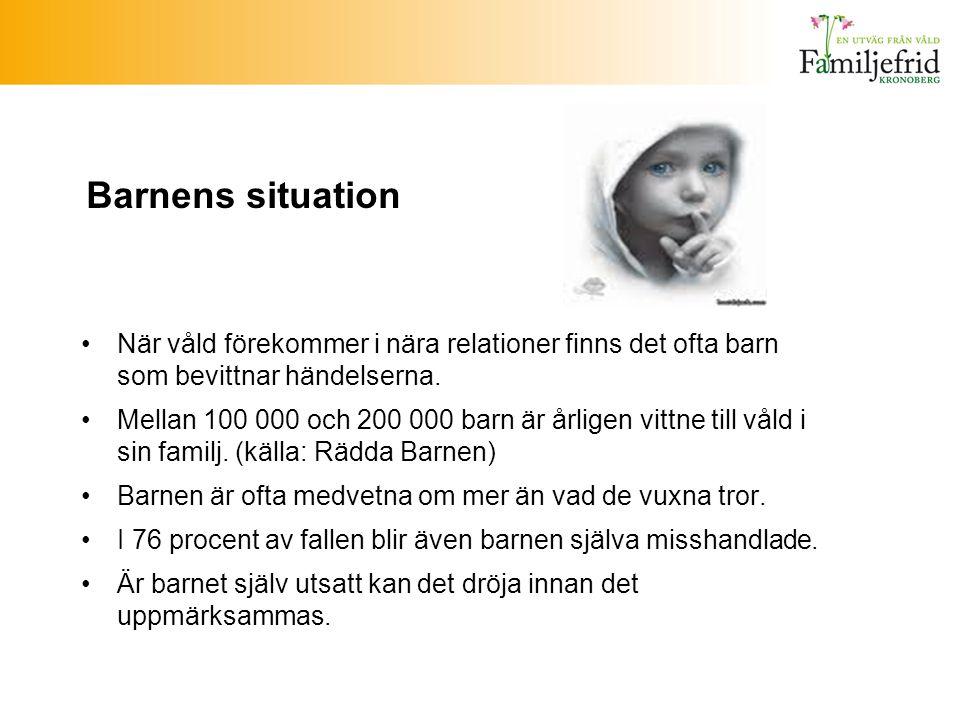 Barnens situation När våld förekommer i nära relationer finns det ofta barn som bevittnar händelserna. Mellan 100 000 och 200 000 barn är årligen vitt