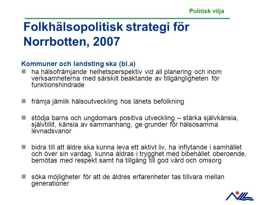 Folkhälsopolitisk strategi för Norrbotten, 2007 Kommuner och landsting ska (bl.a) ha hälsofrämjande helhetsperspektiv vid all planering och inom verks