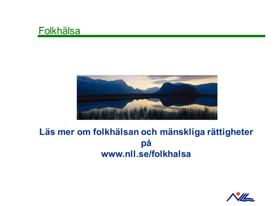 Folkhälsa Läs mer om folkhälsan och mänskliga rättigheter på www.nll.se/folkhalsa