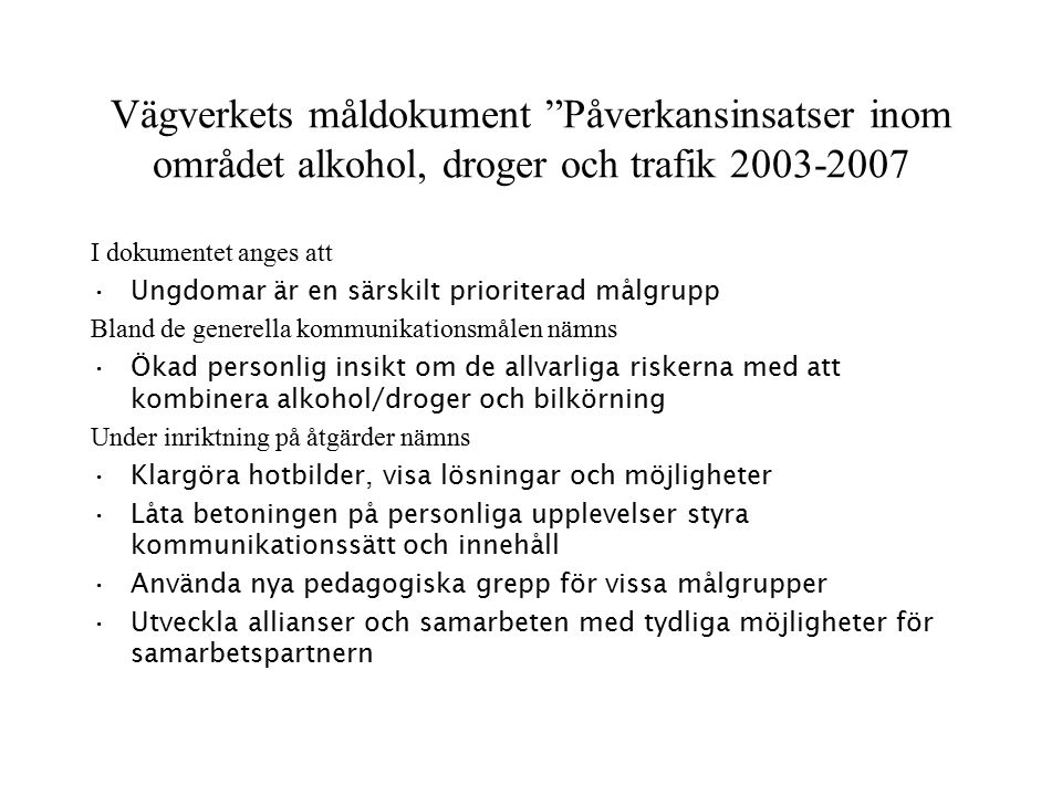 """Vägverkets måldokument """"Påverkansinsatser inom området alkohol, droger och trafik 2003-2007 I dokumentet anges att Ungdomar är en särskilt prioriterad"""