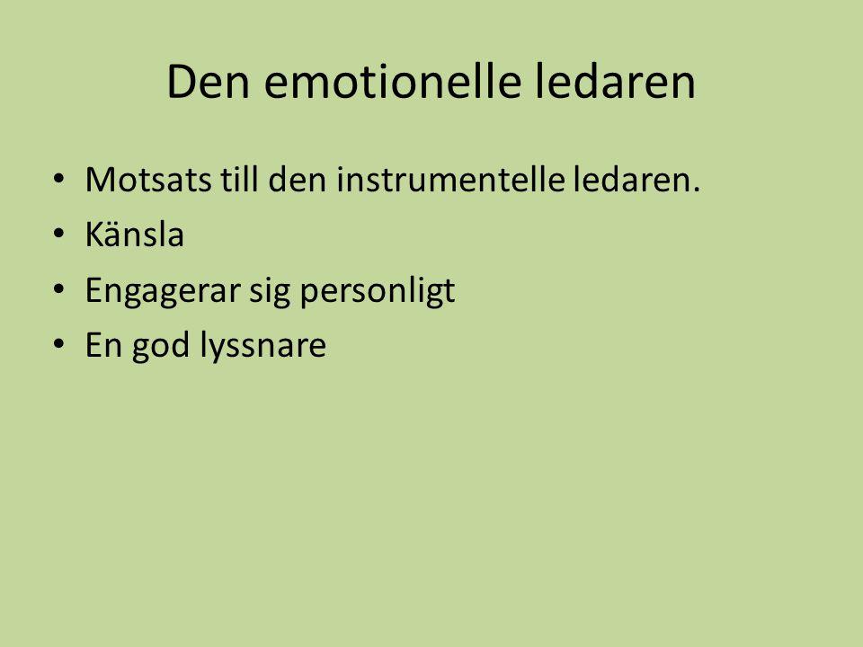 Den emotionelle ledaren Motsats till den instrumentelle ledaren. Känsla Engagerar sig personligt En god lyssnare