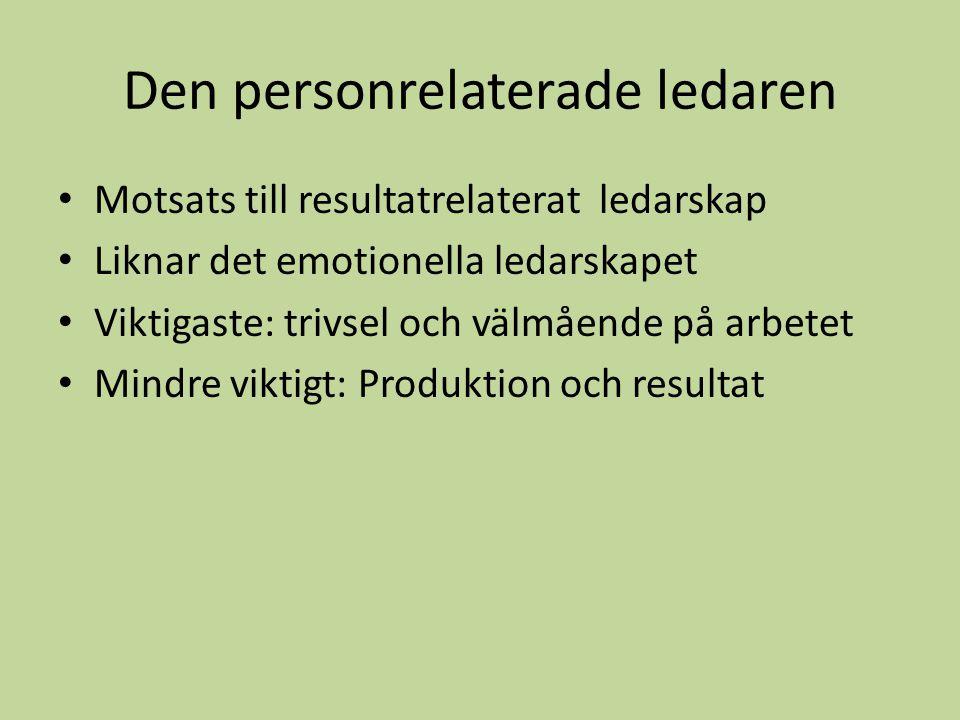 Den personrelaterade ledaren Motsats till resultatrelaterat ledarskap Liknar det emotionella ledarskapet Viktigaste: trivsel och välmående på arbetet