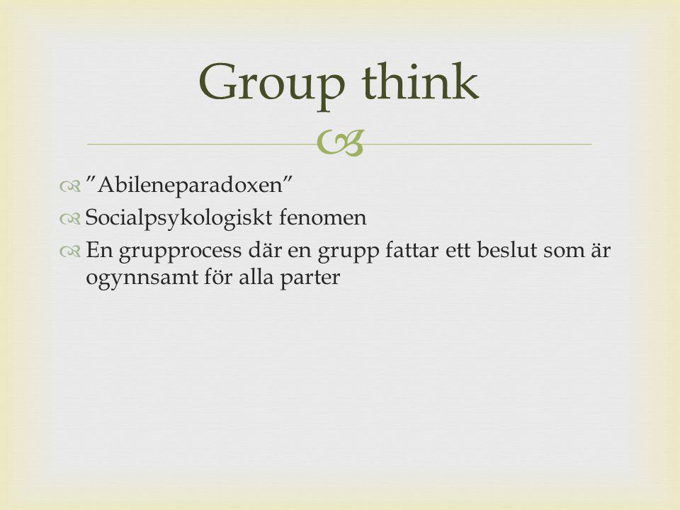   Abileneparadoxen  Socialpsykologiskt fenomen  En grupprocess där en grupp fattar ett beslut som är ogynnsamt för alla parter Group think