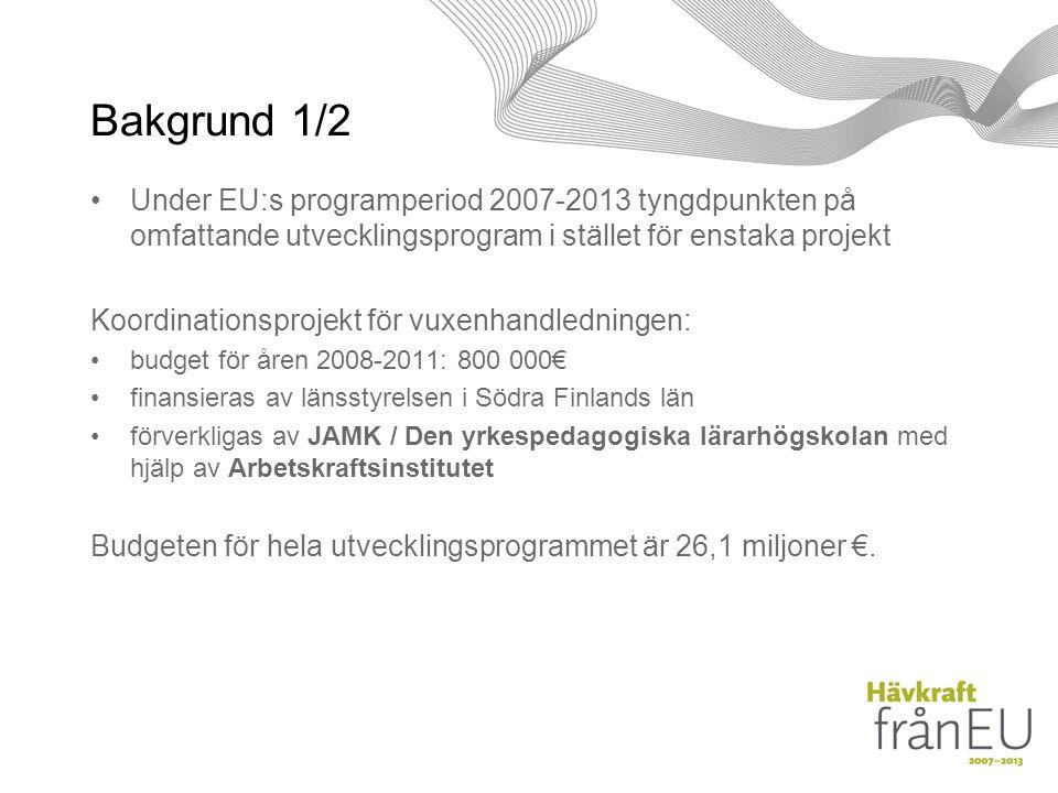 Bakgrund 1/2 Under EU:s programperiod 2007-2013 tyngdpunkten på omfattande utvecklingsprogram i stället för enstaka projekt Koordinationsprojekt för vuxenhandledningen: budget för åren 2008-2011: 800 000€ finansieras av länsstyrelsen i Södra Finlands län förverkligas av JAMK / Den yrkespedagogiska lärarhögskolan med hjälp av Arbetskraftsinstitutet Budgeten för hela utvecklingsprogrammet är 26,1 miljoner €.