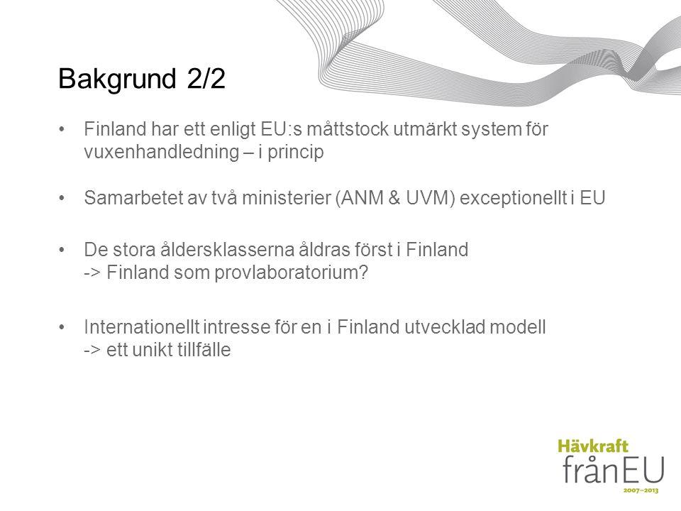 Bakgrund 2/2 Finland har ett enligt EU:s måttstock utmärkt system för vuxenhandledning – i princip Samarbetet av två ministerier (ANM & UVM) exceptionellt i EU De stora åldersklasserna åldras först i Finland -> Finland som provlaboratorium.