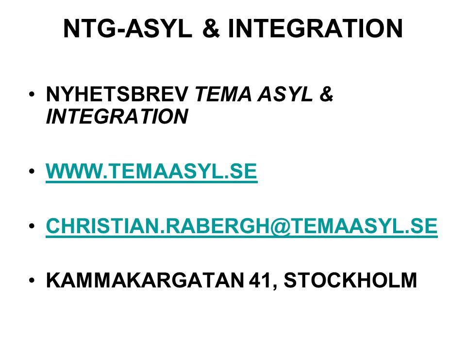 NTG-ASYL & INTEGRATION NYHETSBREV TEMA ASYL & INTEGRATION WWW.TEMAASYL.SE CHRISTIAN.RABERGH@TEMAASYL.SE KAMMAKARGATAN 41, STOCKHOLM
