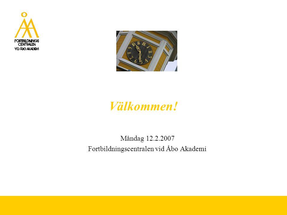 Välkommen! Måndag 12.2.2007 Fortbildningscentralen vid Åbo Akademi