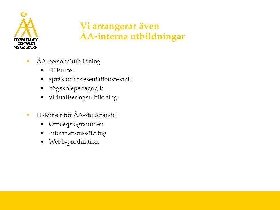 Vi arrangerar även ÅA-interna utbildningar ÅA-personalutbildning IT-kurser språk och presentationsteknik högskolepedagogik virtualiseringsutbildning IT-kurser för ÅA-studerande Office-programmen Informationssökning Webb-produktion