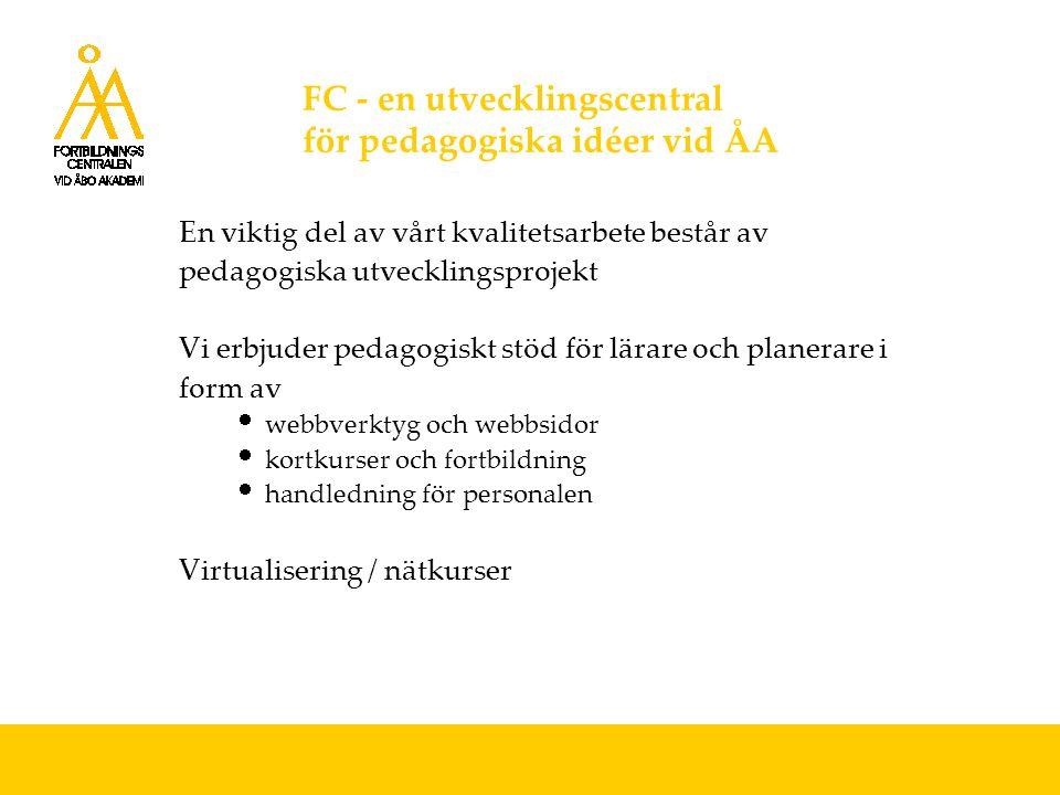 FC - en utvecklingscentral för pedagogiska idéer vid ÅA En viktig del av vårt kvalitetsarbete består av pedagogiska utvecklingsprojekt Vi erbjuder pedagogiskt stöd för lärare och planerare i form av  webbverktyg och webbsidor  kortkurser och fortbildning  handledning för personalen Virtualisering / nätkurser