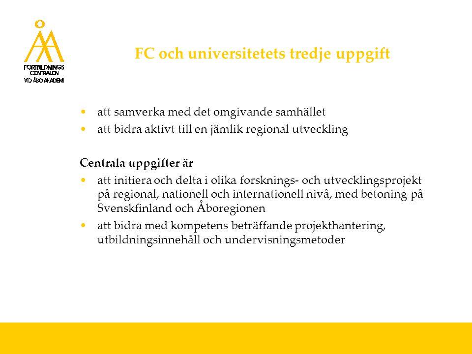FC och universitetets tredje uppgift att samverka med det omgivande samhället att bidra aktivt till en jämlik regional utveckling Centrala uppgifter är att initiera och delta i olika forsknings- och utvecklingsprojekt på regional, nationell och internationell nivå, med betoning på Svenskfinland och Åboregionen att bidra med kompetens beträffande projekthantering, utbildningsinnehåll och undervisningsmetoder