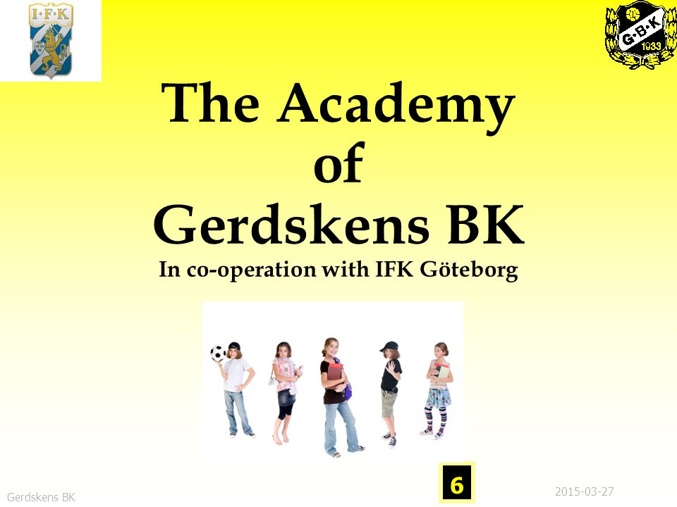 Gerdskens BK 6 2015-03-27 The Academy of Gerdskens BK In co-operation with IFK Göteborg