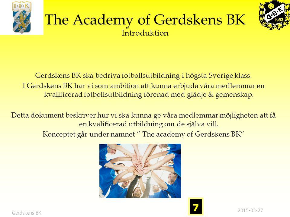 The Academy of Gerdskens BK Gerdskens BK fotbollsfilosofi är att man upp till 8 års ålder ingår i Lek & Lär fotboll med 1 träning per vecka, lagvis.