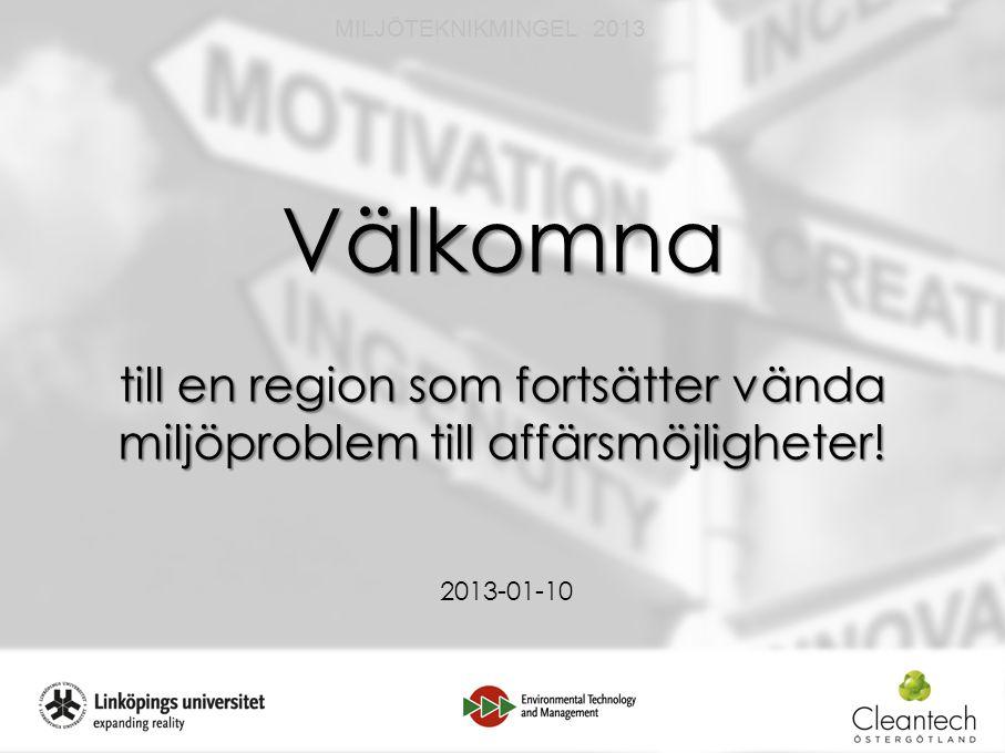 1 MILJÖTEKNIKMINGEL 2013 Välkomna till en region som fortsätter vända miljöproblem till affärsmöjligheter.
