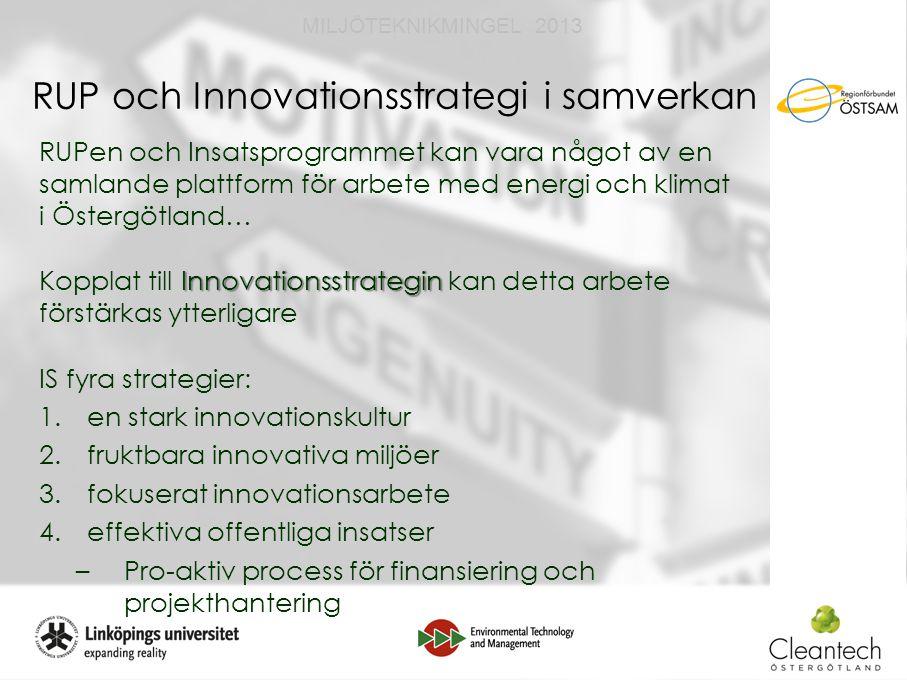 8 MILJÖTEKNIKMINGEL 2013 RUP och Innovationsstrategi i samverkan RUPen och Insatsprogrammet kan vara något av en samlande plattform för arbete med energi och klimat i Östergötland… Innovationsstrategin Kopplat till Innovationsstrategin kan detta arbete förstärkas ytterligare IS fyra strategier: 1.en stark innovationskultur 2.fruktbara innovativa miljöer 3.fokuserat innovationsarbete 4.effektiva offentliga insatser –Pro-aktiv process för finansiering och projekthantering